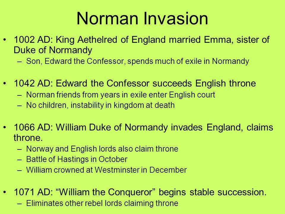 Norman Invasion 1002 AD: King Aethelred of England married Emma, sister of Duke of Normandy –Son, Edward the Confessor, spends much of exile in Norman