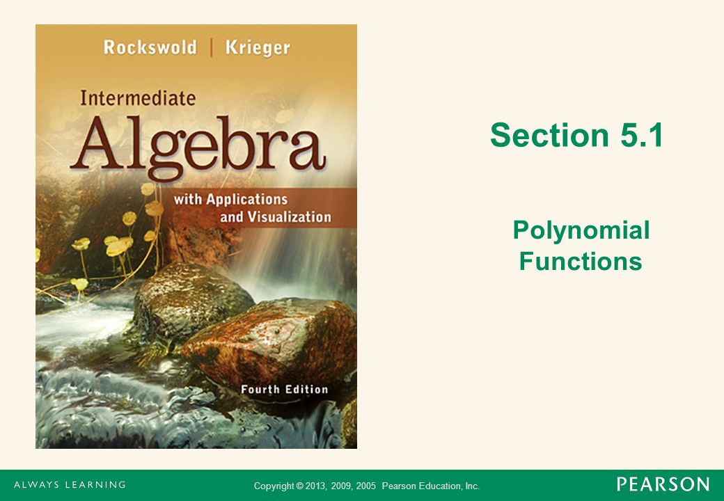 Copyright © 2013, 2009, 2005 Pearson Education, Inc. Section 5.1 Polynomial Functions