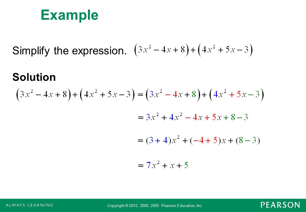 Copyright © 2013, 2009, 2005 Pearson Education, Inc. Example Simplify the expression. Solution