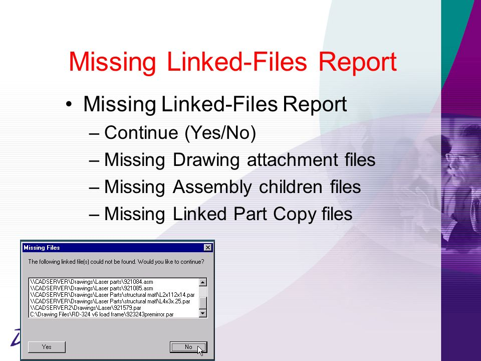 Missing Linked-Files Report – Continue (Yes/No) – Missing Drawing attachment files – Missing Assembly children files – Missing Linked Part Copy files