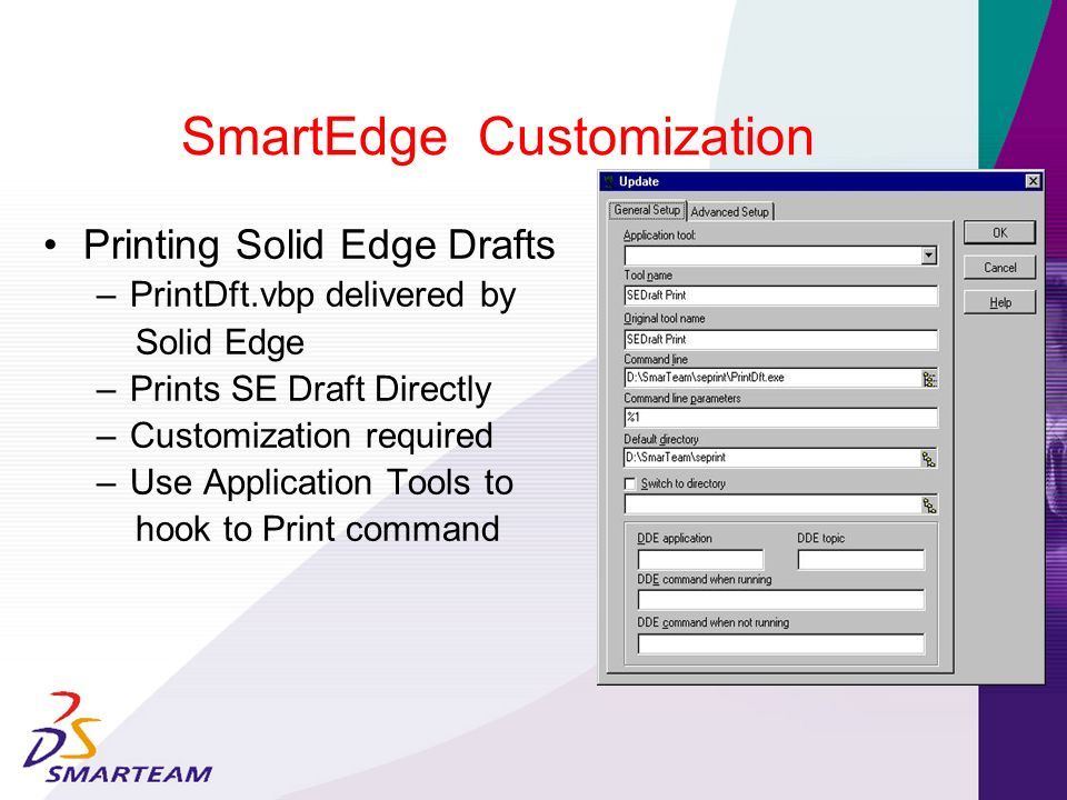 SmartEdge Customization Printing Solid Edge Drafts – PrintDft.vbp delivered by Solid Edge – Prints SE Draft Directly – Customization required – Use Ap