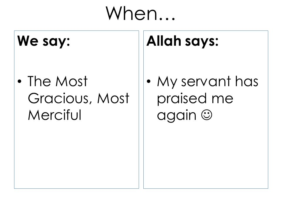 We say: The Most Gracious, Most Merciful Allah says: My servant has praised me again When…
