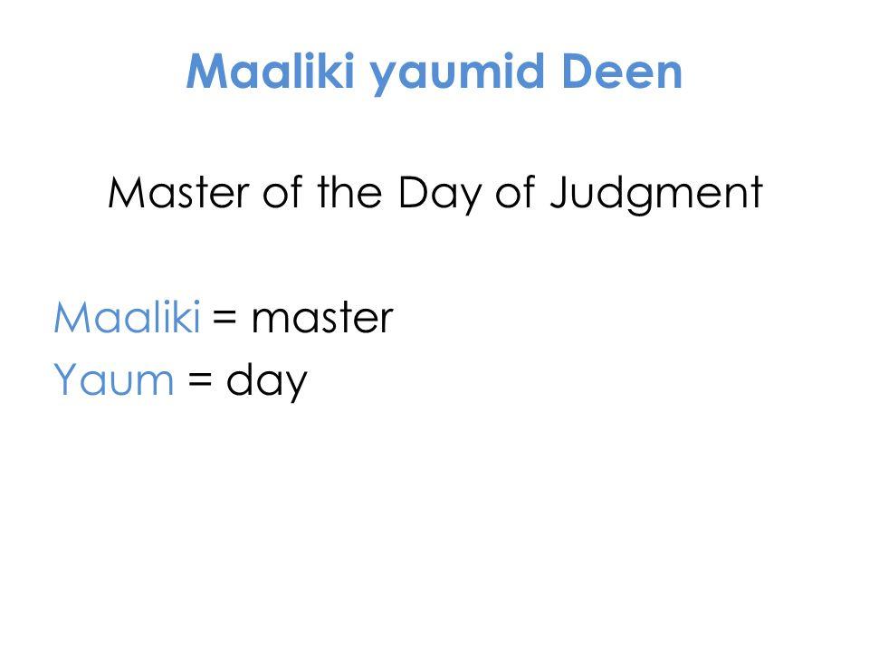 Maaliki yaumid Deen Master of the Day of Judgment Maaliki = master Yaum = day