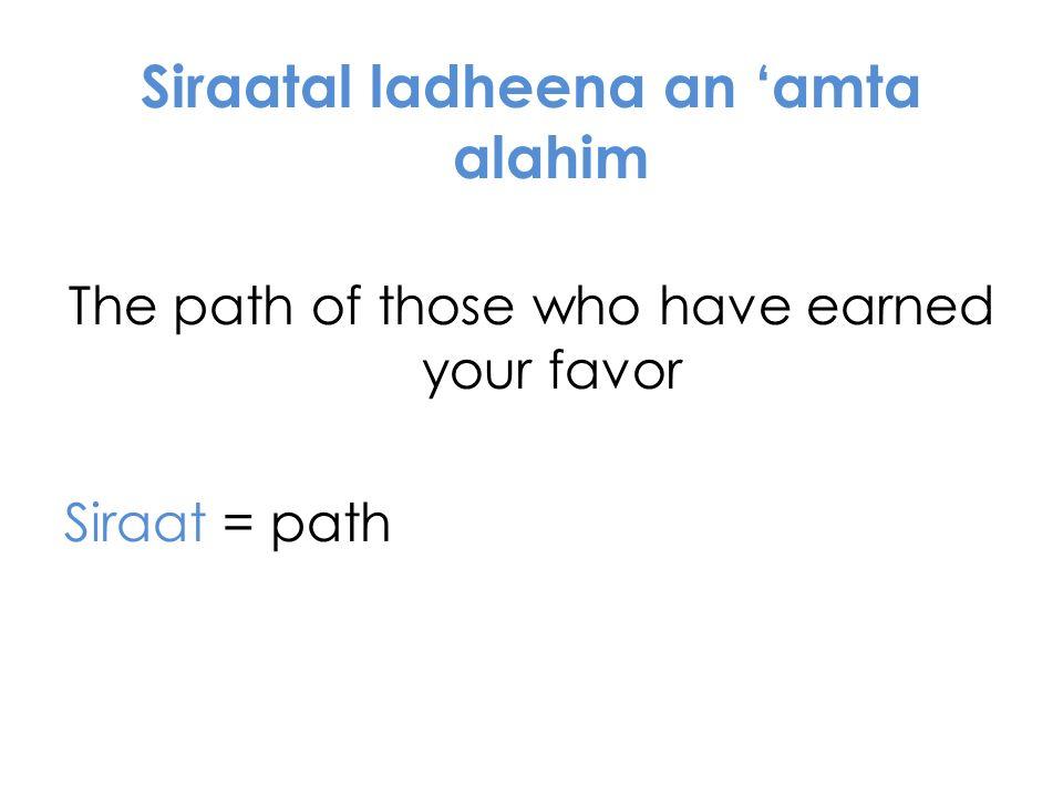 Siraatal ladheena an amta alahim The path of those who have earned your favor Siraat = path