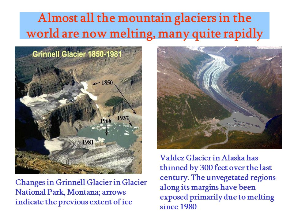 Almost all the mountain glaciers in the world are now melting, many quite rapidly Changes in Grinnell Glacier in Glacier National Park, Montana; arrow