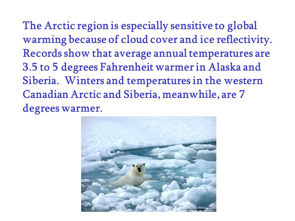The Arctic region is especially sensitive to global warming because of cloud cover and ice reflectivity. Records show that average annual temperatures