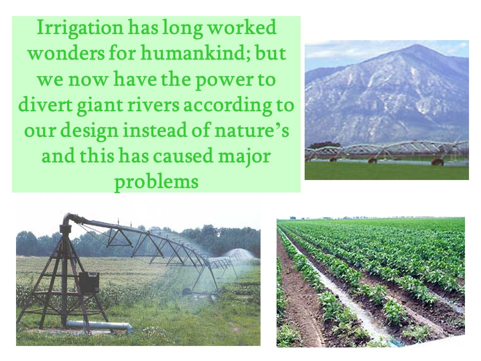 Irrigation has long worked wonders for humankind; but we now have the power to divert giant rivers according to our design instead of nature s and thi