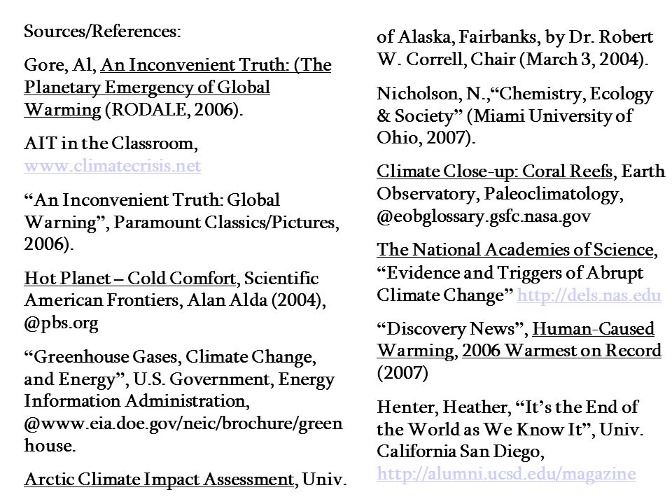 Sources/References: Gore, Al, An Inconvenient Truth: (The Planetary Emergency of Global Warming (RODALE, 2006). AIT in the Classroom, www.climatecrisi