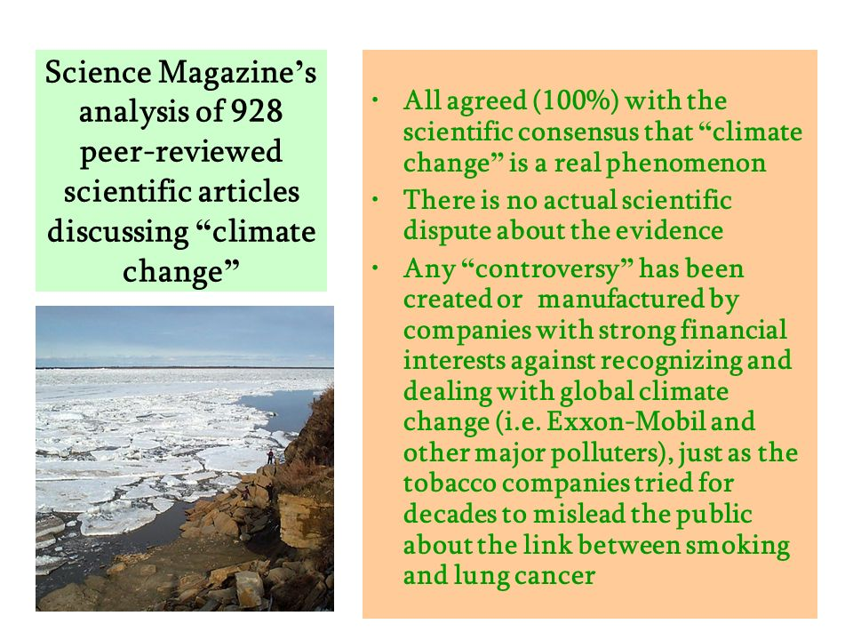 Science Magazine s analysis of 928 peer-reviewed scientific articles discussing climate change All agreed (100%) with the scientific consensus that cl