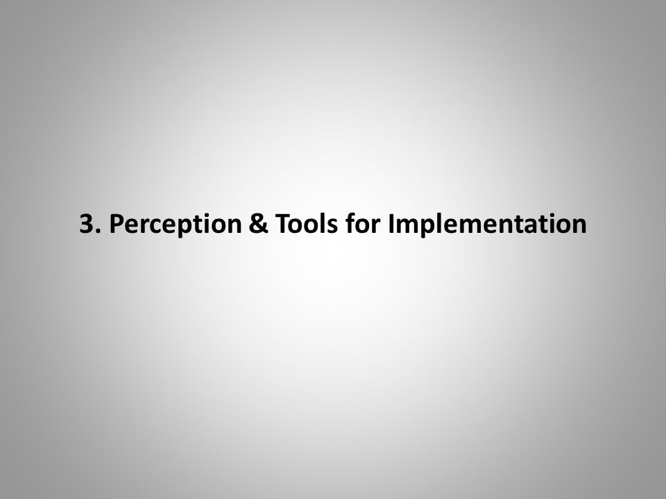 3. Perception & Tools for Implementation