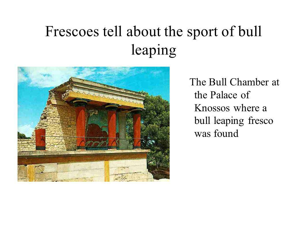 Frescoes tell about the sport of bull leaping The Bull Chamber at the Palace of Knossos where a bull leaping fresco was found