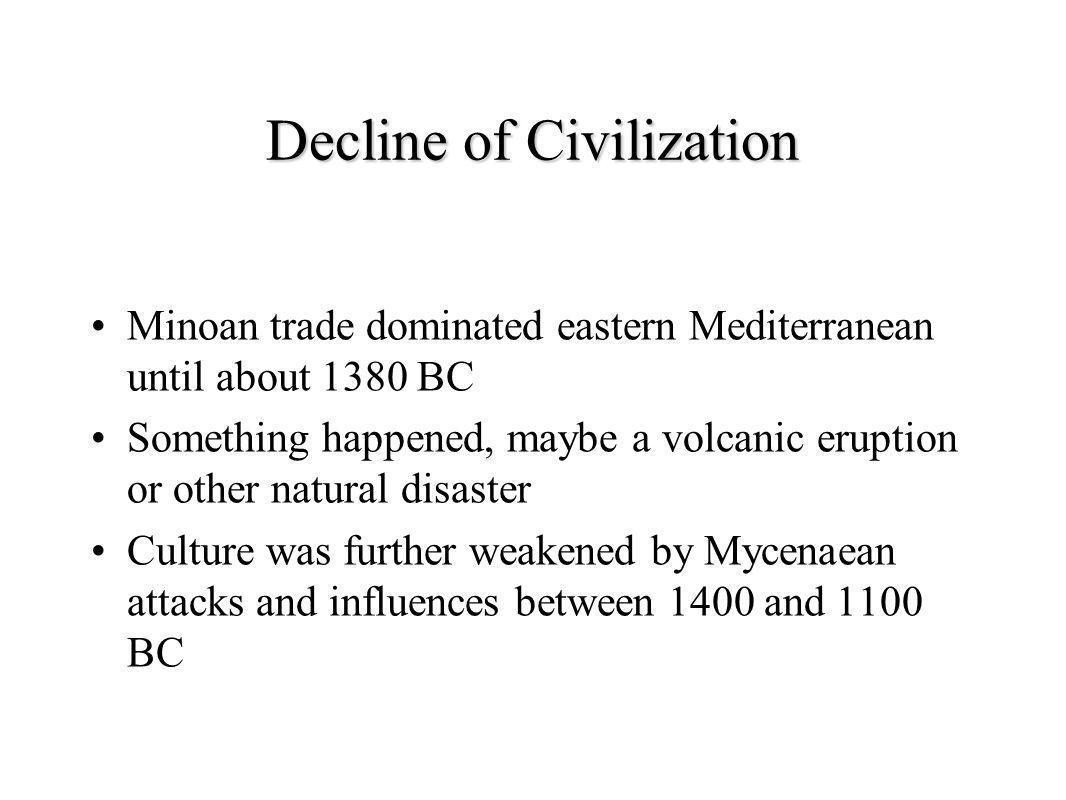 Decline of Civilization Minoan trade dominated eastern Mediterranean until about 1380 BC Something happened, maybe a volcanic eruption or other natura