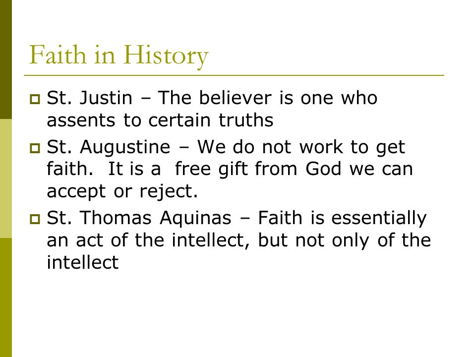 Faith in History St. Justin – The believer is one who assents to certain truths St.