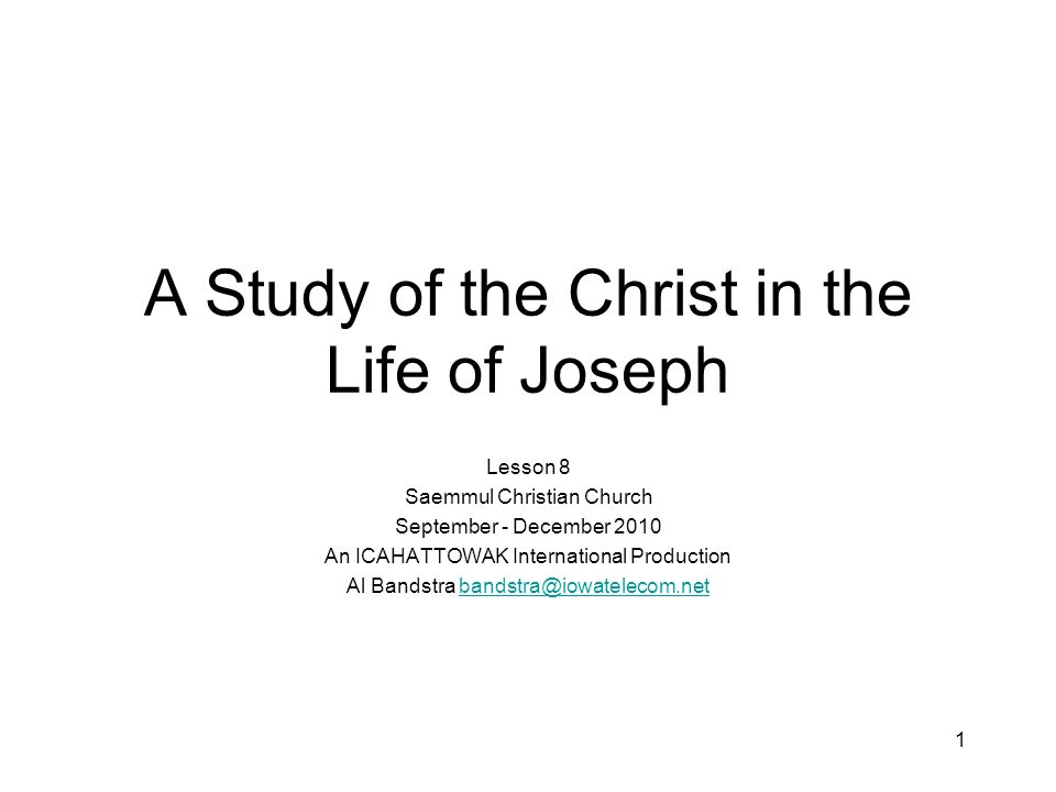 1 A Study of the Christ in the Life of Joseph Lesson 8 Saemmul Christian Church September - December 2010 An ICAHATTOWAK International Production Al Bandstra bandstra@iowatelecom.netbandstra@iowatelecom.net