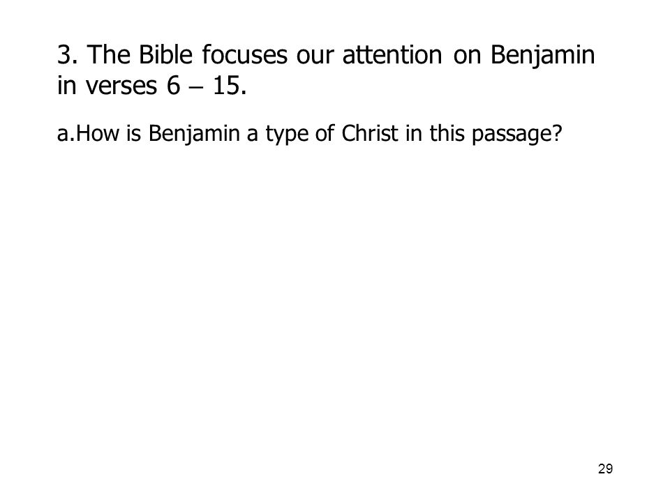 29 3. The Bible focuses our attention on Benjamin in verses 6 – 15.