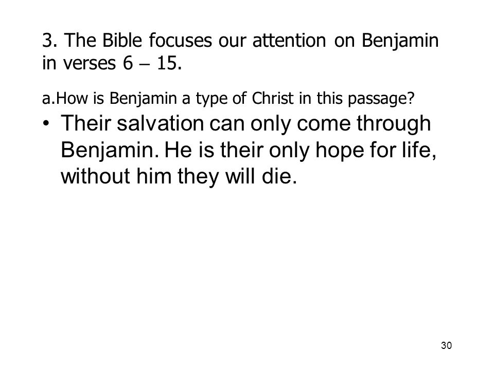 30 3. The Bible focuses our attention on Benjamin in verses 6 – 15.