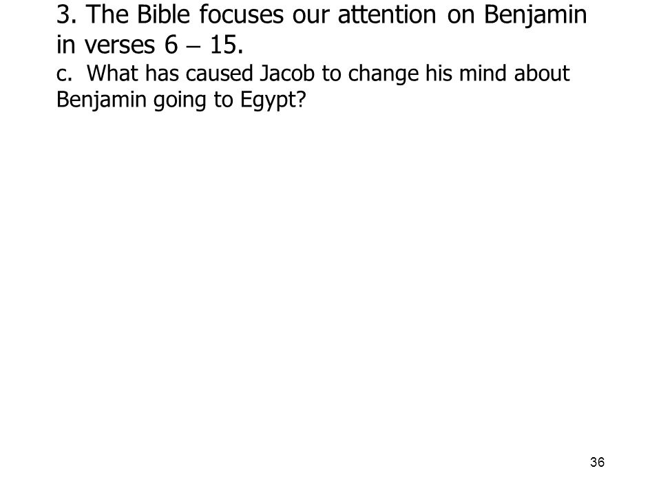36 3. The Bible focuses our attention on Benjamin in verses 6 – 15.