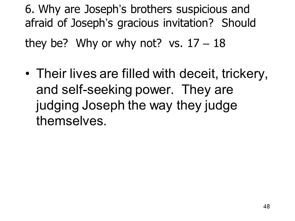 48 6. Why are Joseph s brothers suspicious and afraid of Joseph s gracious invitation.