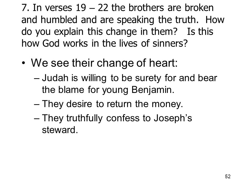 52 7. In verses 19 – 22 the brothers are broken and humbled and are speaking the truth.