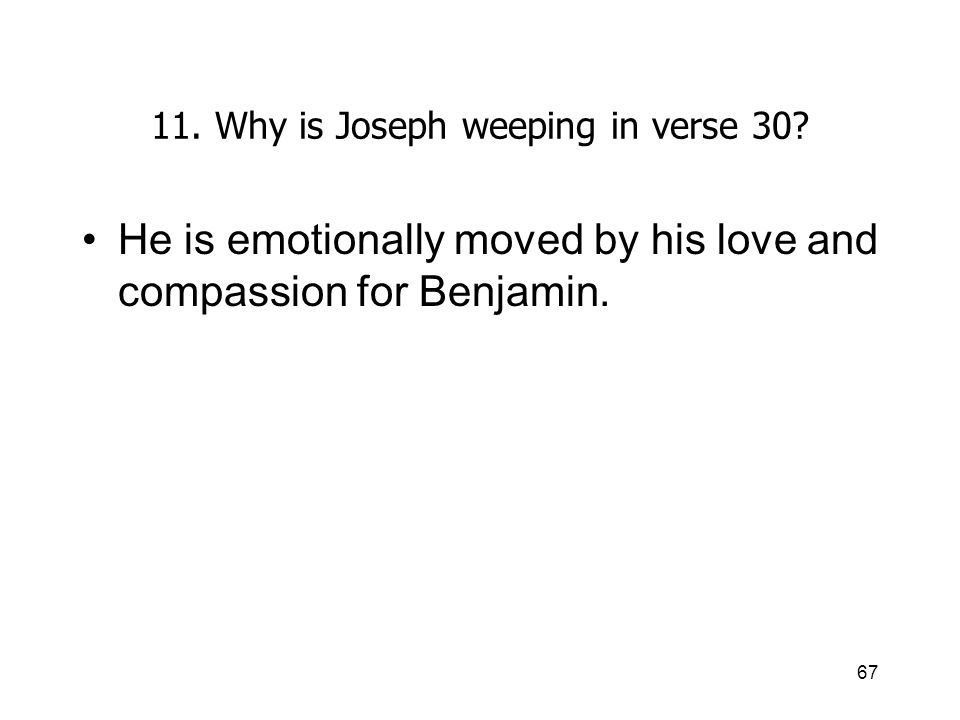 67 11. Why is Joseph weeping in verse 30.
