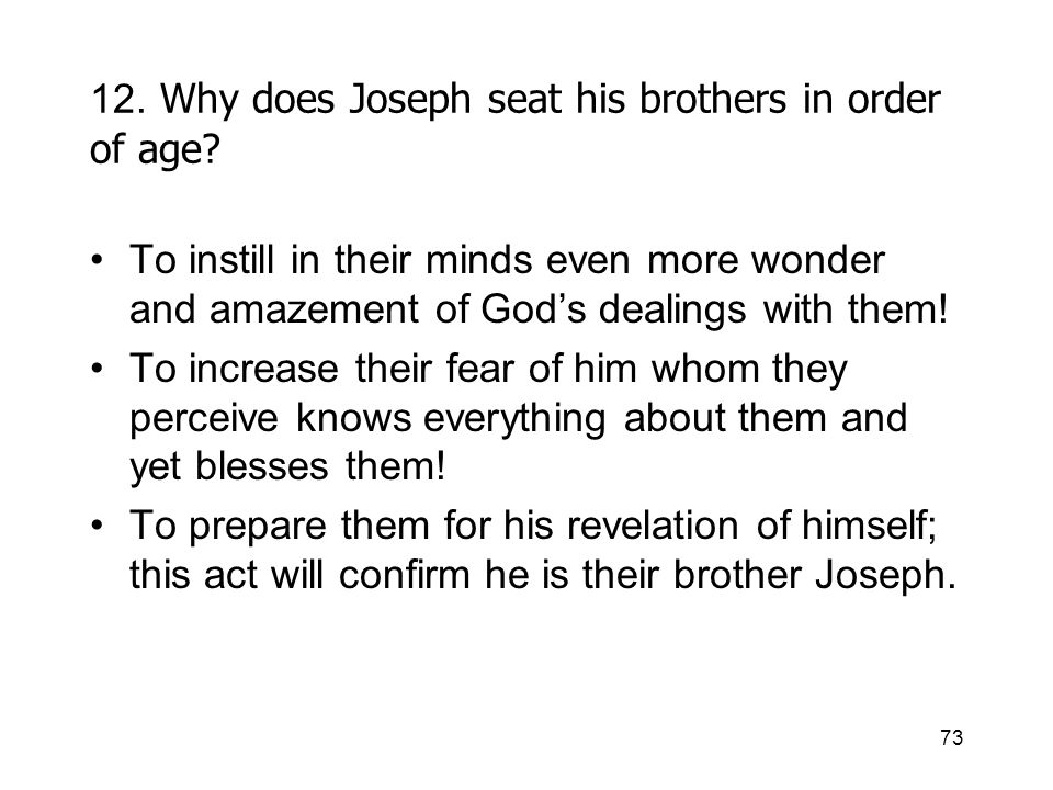 73 12. Why does Joseph seat his brothers in order of age.