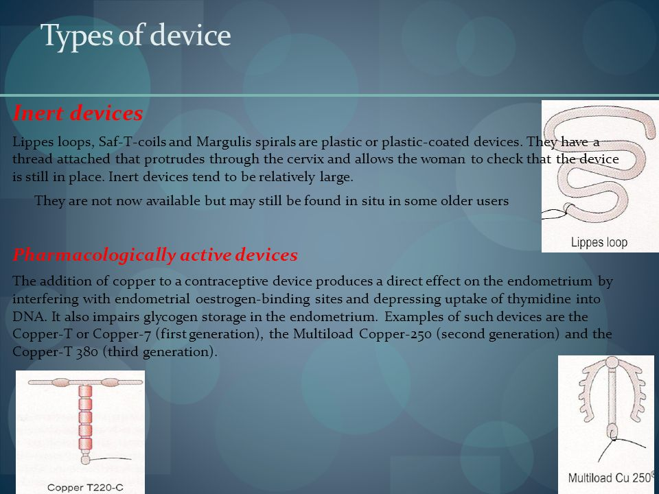 Types of device Inert devices Lippes loops, Saf-T-coils and Margulis spirals are plastic or plastic-coated devices. They have a thread attached that p