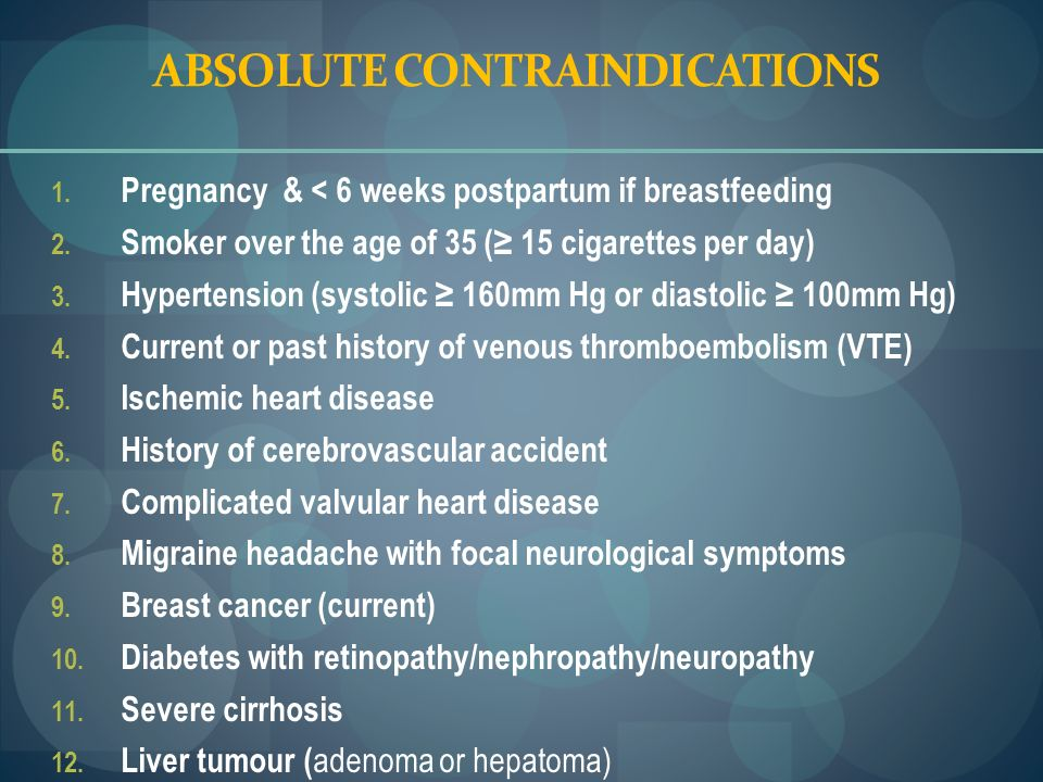ABSOLUTE CONTRAINDICATIONS 1. Pregnancy & < 6 weeks postpartum if breastfeeding 2. Smoker over the age of 35 ( 15 cigarettes per day) 3. Hypertension