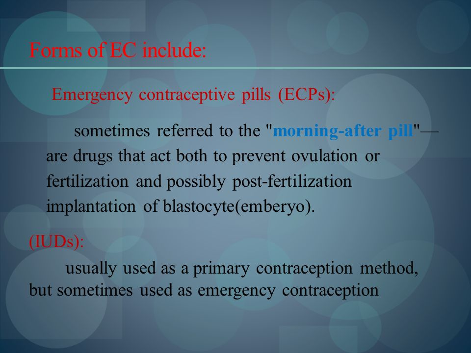 Forms of EC include: Emergency contraceptive pills (ECPs): sometimes referred to the