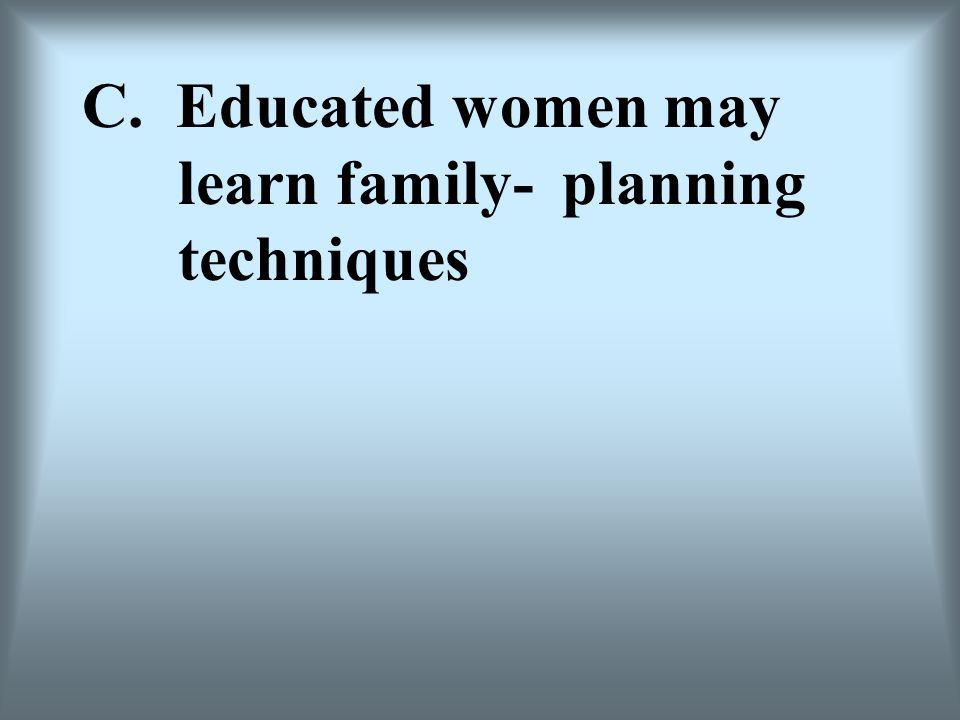 C. Educated women may learn family-planning techniques
