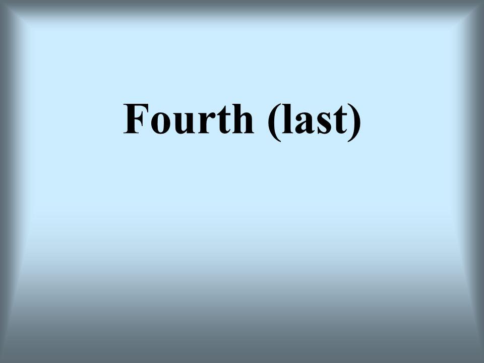 Fourth (last)