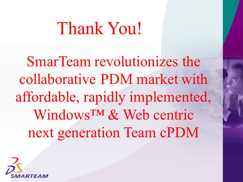SmarTeam Family of Products For product data management within larger organizations, SmarTeam, SmartFlow, SmartWeb, and SmarTeam Viewer provide a direct and simple migration path to department and enterprise level applications.
