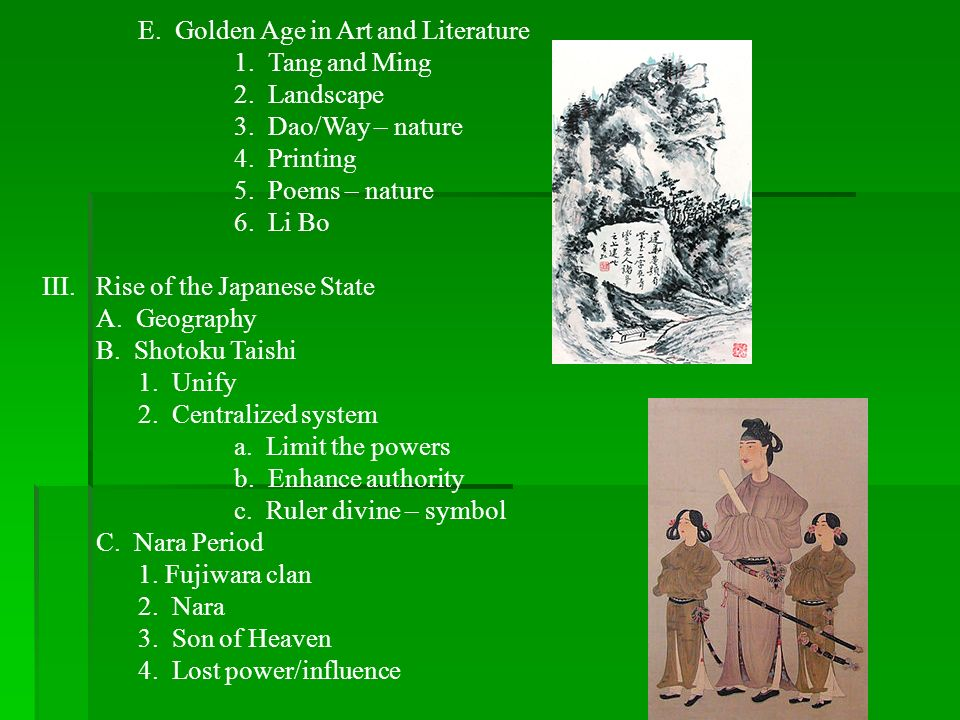 E. Golden Age in Art and Literature 1. Tang and Ming 2. Landscape 3. Dao/Way – nature 4. Printing 5. Poems – nature 6. Li Bo III.Rise of the Japanese