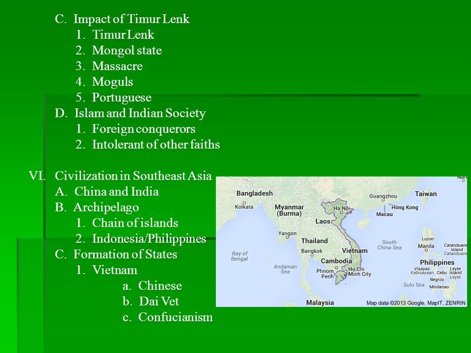 C. Impact of Timur Lenk 1. Timur Lenk 2. Mongol state 3. Massacre 4. Moguls 5. Portuguese D. Islam and Indian Society 1. Foreign conquerors 2. Intoler