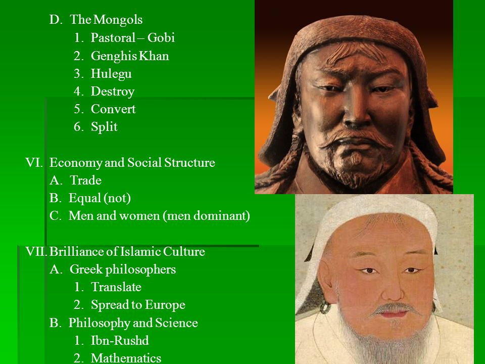 D. The Mongols 1. Pastoral – Gobi 2. Genghis Khan 3. Hulegu 4. Destroy 5. Convert 6. Split VI.Economy and Social Structure A. Trade B. Equal (not) C.