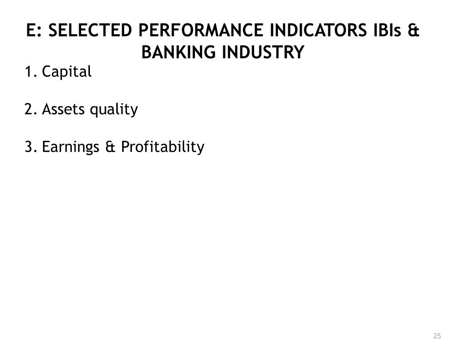 E: SELECTED PERFORMANCE INDICATORS IBIs & BANKING INDUSTRY 25 1.Capital 2.Assets quality 3.Earnings & Profitability
