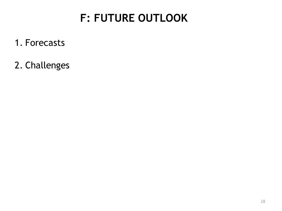 F: FUTURE OUTLOOK 28 1.Forecasts 2.Challenges