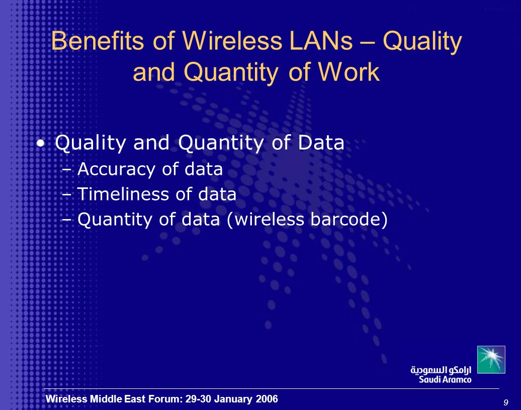 10 Wireless Middle East Forum: 29-30 January 2006 Benefits of Wireless LANs – Welfare & Social Personal –Feel of permanent control –Competitive edge Stress and anxiety –Reduction in uncertainties –Feel of comfort and convenience Improve Family Life