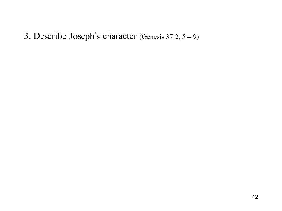 42 3. Describe Joseph s character (Genesis 37:2, 5 – 9)