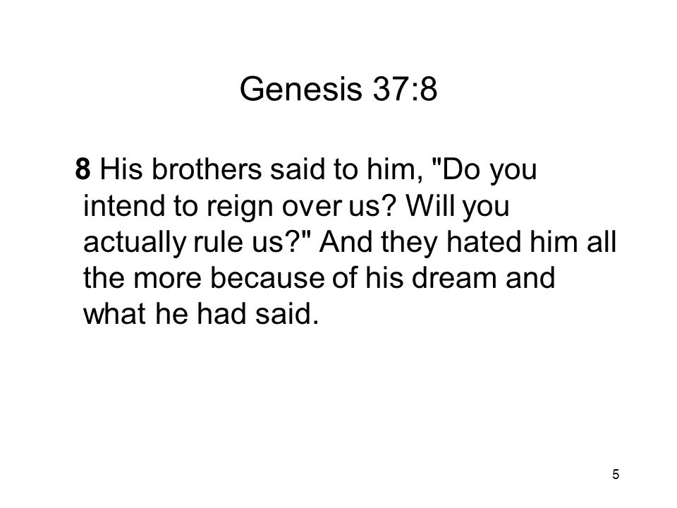 46 3.Describe Joseph s character (Genesis 37:2, 5 – 9) a.Was he a spoiled child.