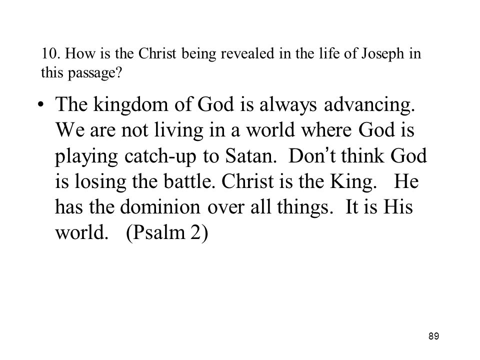 89 10. How is the Christ being revealed in the life of Joseph in this passage? The kingdom of God is always advancing. We are not living in a world wh