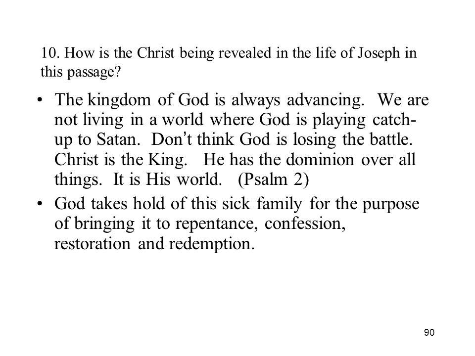 90 10. How is the Christ being revealed in the life of Joseph in this passage? The kingdom of God is always advancing. We are not living in a world wh