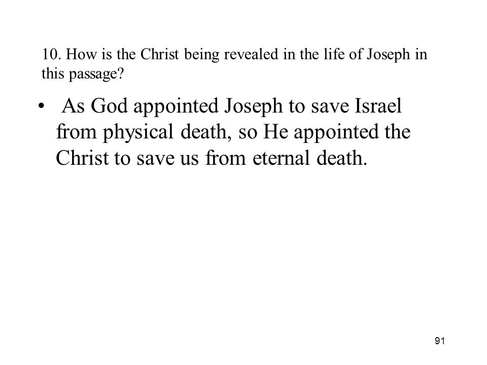 91 10. How is the Christ being revealed in the life of Joseph in this passage? As God appointed Joseph to save Israel from physical death, so He appoi