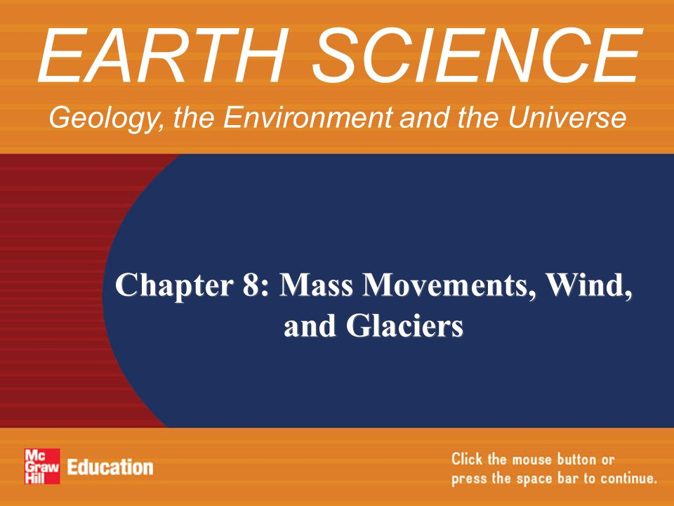 Chapter 8: Mass Movements, Wind, and Glaciers EARTH SCIENCE Geology, the Environment and the Universe