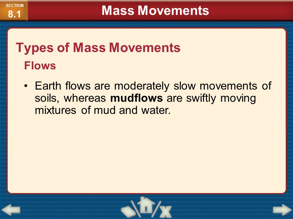 Types of Mass Movements Flows Earth flows are moderately slow movements of soils, whereas mudflows are swiftly moving mixtures of mud and water. SECTI