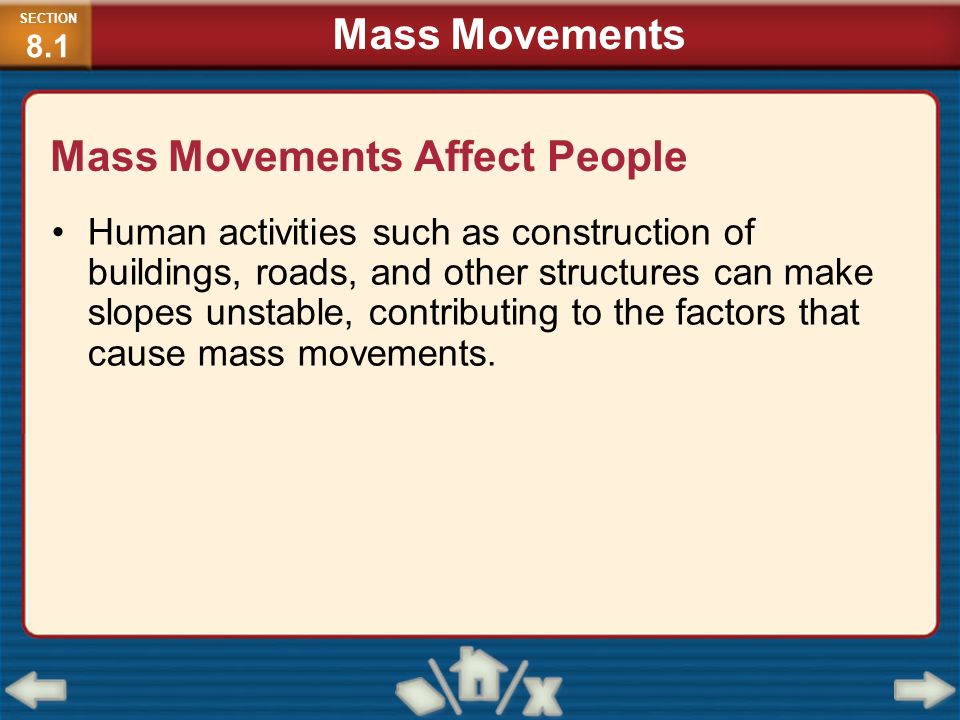 Mass Movements Affect People Human activities such as construction of buildings, roads, and other structures can make slopes unstable, contributing to