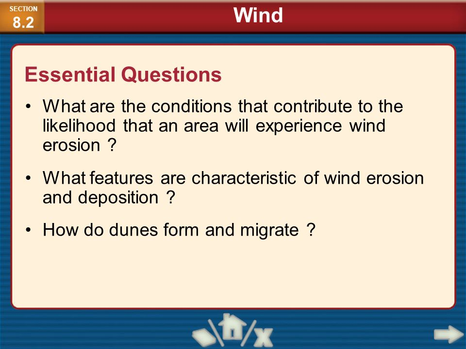 Essential Questions What are the conditions that contribute to the likelihood that an area will experience wind erosion ? What features are characteri