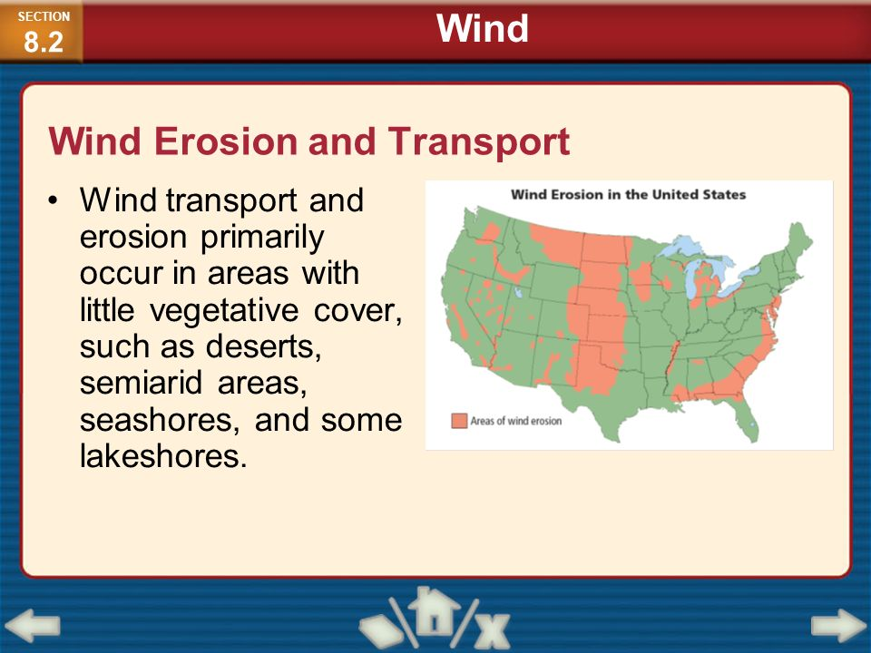 Wind Erosion and Transport Wind transport and erosion primarily occur in areas with little vegetative cover, such as deserts, semiarid areas, seashore