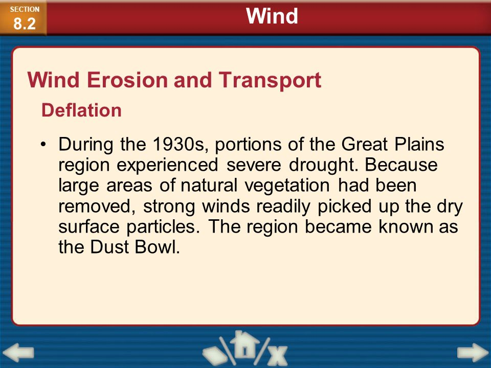 Wind Erosion and Transport During the 1930s, portions of the Great Plains region experienced severe drought. Because large areas of natural vegetation