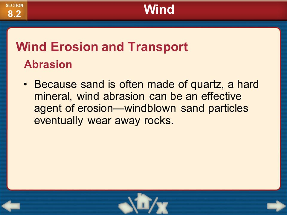 Wind Erosion and Transport Because sand is often made of quartz, a hard mineral, wind abrasion can be an effective agent of erosionwindblown sand part