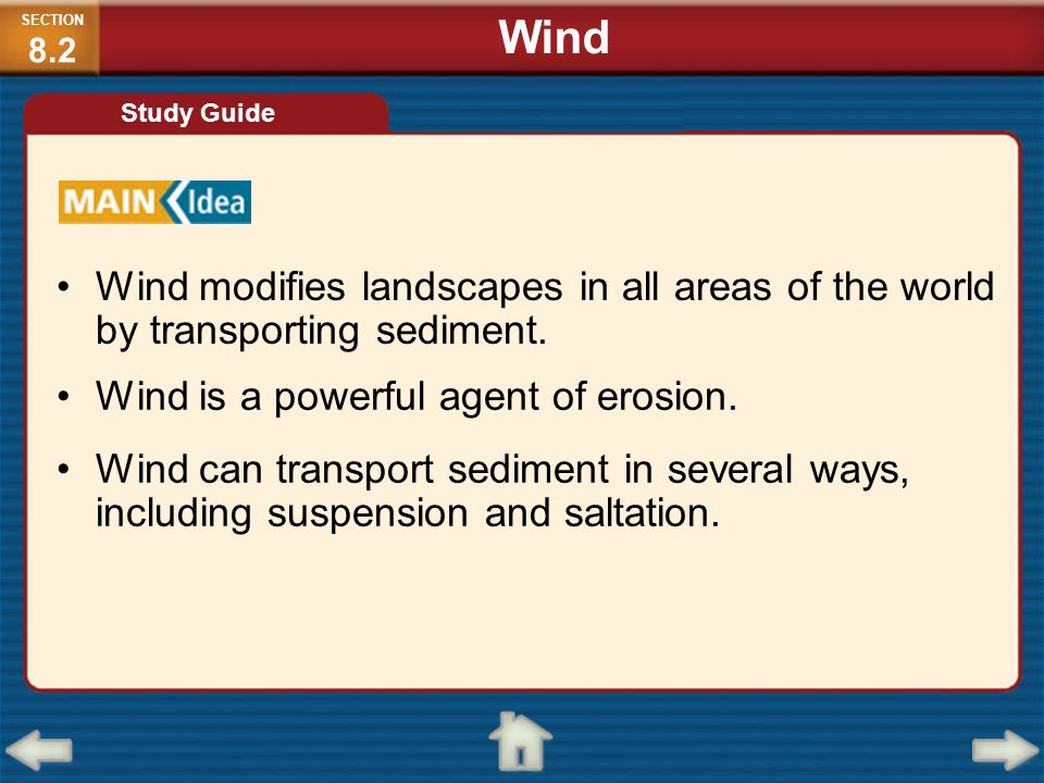 Wind modifies landscapes in all areas of the world by transporting sediment. Wind is a powerful agent of erosion. Wind can transport sediment in sever